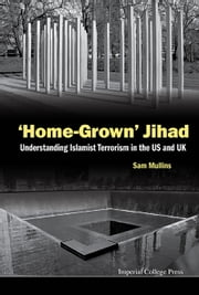 'Home-Grown' Jihad - Understanding Islamist Terrorism in the US and UK ebook by Sam Mullins