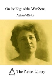 On the Edge of the War Zone ebook by Mildred Aldrich