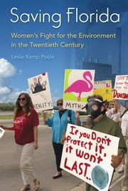 Saving Florida - Women's Fight for the Environment in the Twentieth Century ebook by Leslie Kemp Poole