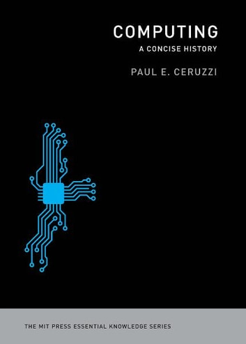 Computing: A Concise History - A Concise History ebook by Paul E. Ceruzzi
