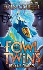Deny All Charges (The Fowl Twins, Book 2) ebook by Eoin Colfer