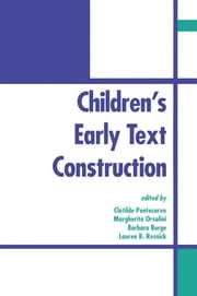 Children's Early Text Construction ebook by Clotilde Pontecorvo,Margherita Orsolini,Barbara Burge,Lauren B. Resnick