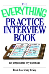 The Everything Practice Interview Book: Be prepared for any question ebook by Dawn Rosenberg McKay