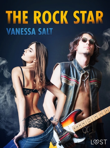 The Rock Star - Erotic Short Story ebook by Vanessa Salt