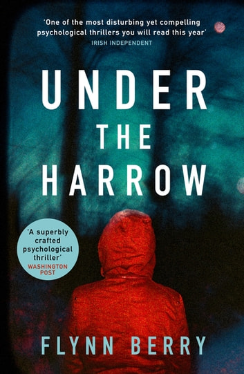 Under the Harrow - The compulsively-readable psychological thriller, like Broadchurch written by Elena Ferrante ebook by Flynn Berry
