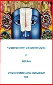 """He Sees Everything"" & Other Short Stories ebook by Prem Rao"