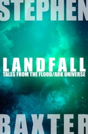 Landfall - Tales From the Flood/Ark Universe ebook by Stephen Baxter