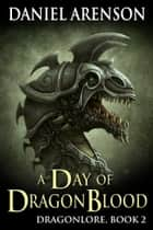 A Day of Dragon Blood ebook by Daniel Arenson