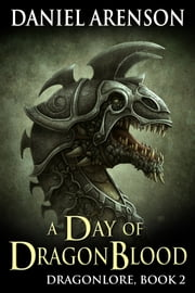 A Day of Dragon Blood - Dragonlore, Book 2 ebook by Daniel Arenson