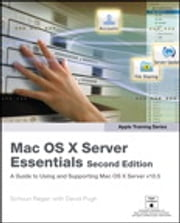 Apple Training Series - Mac OS X Server Essentials ebook by Schoun Regan,David Pugh editor