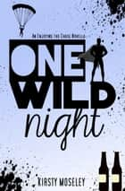 One Wild Night [Enjoying the Chase Novella] ebook by Kirsty Moseley