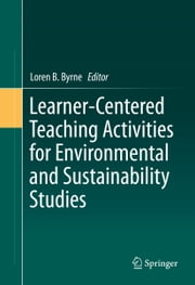 Learner-Centered Teaching Activities for Environmental and Sustainability Studies ebook by Loren B. Byrne