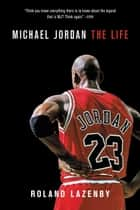 Michael Jordan - The Life ebook by Roland Lazenby