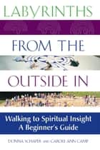 Labyrinths from the Outside In - Walking to Spiritual InsightA Beginner's Guide ebook by Donna Schaper, Carole Ann Camp