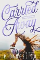 Carried Away ebook by P. Dangelico