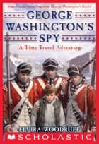 George Washington's Spy ebook by Elvira Woodruff