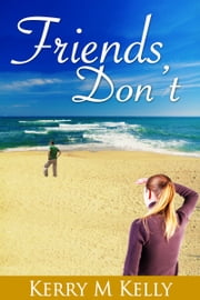 Friends Don't ebook by Kerry M Kelly