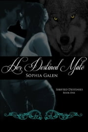 Her Destined Mate - Shifted Destinies Book 1 ebook by Sophia Galen