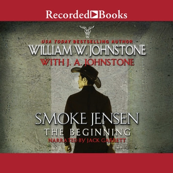 Smoke Jensen, The Beginning audiobook by William W. Johnstone,J.A. Johnstone