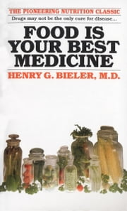 Food Is Your Best Medicine - The Pioneering Nutrition Classic ebook by Henry G. Bieler, M.D.