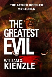 The Greatest Evil - The Father Koesler Mysteries: Book 20 ebook by William Kienzle