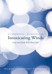 "La'Almerillis - Da'Melvia Lee Intoxicating Winds - Love and Truth Will Never Fail ebook by Wilbur ""Thorntize"" Thornton"