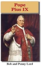 Pope Pius IX eBook par Bob and Penny Lord