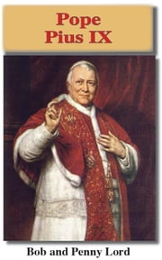 Pope Pius IX ebook by Bob and Penny Lord