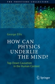 How Can Physics Underlie the Mind? - Top-Down Causation in the Human Context ebook by George Ellis