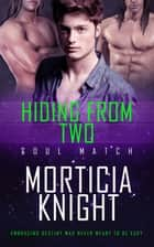 Hiding From Two ebook by Morticia Knight