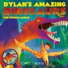Dylan's Amazing Dinosaurs - The Spinosaurus ebook by Dan Taylor, E.T Harper