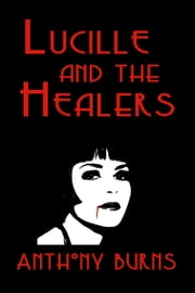 Lucille and the Healers ebook by Anthony Burns