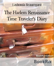 The Harlem Renaissance Time Traveler's Diary ebook by Lashonda Beauregard
