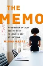 The Memo - What Women of Color Need to Know to Secure a Seat at the Table E-bok by Minda Harts