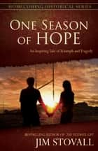 One Season of Hope - An Inspiring Tale of Triumph and Tragedy ebook by Jim Stovall