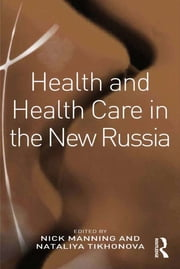 Health and Health Care in the New Russia ebook by Nataliya Tikhonova,Nick Manning