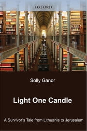 Light One Candle - A Survivor's Tale from Lithuania to Jerusalem ebook by Solly Ganor