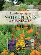 Landscaping with Native Plants of Minnesota - 2nd Edition ebook by Lynn M. Steiner