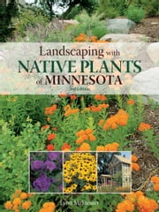 Landscaping with Native Plants of Minnesota - 2nd Edition ebook by Kobo.Web.Store.Products.Fields.ContributorFieldViewModel