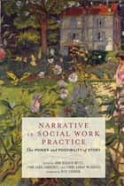 Narrative in Social Work Practice - The Power and Possibility of Story ebook by Ann Burack-Weiss, Lynn Sara Lawrence, Lynne Bamat Mijangos