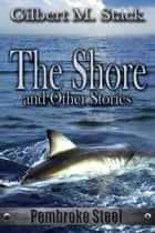 The Shore and Other Stories ebook by Gilbert M. Stack