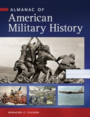 Almanac of American Military History [4 volumes] ebook by Spencer C. Tucker