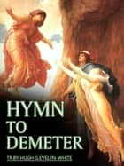 Hymn To Demeter ebook by Hugh G.Evelyn-White