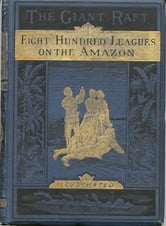 Eight Hundred Leagues On The Amazon ebook by Jules Verne