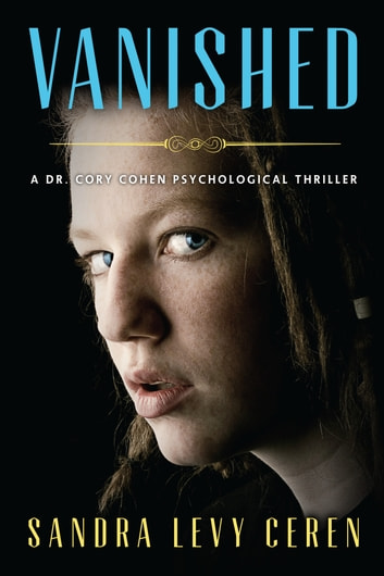 Vanished - A Dr. Cory Cohen Psychological Thriller eBook by Sandra Levy Ceren