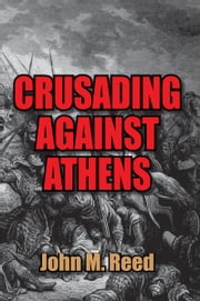 Crusading Against Athens ebook by John M. Reed