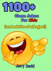 1100+ Clean Jokes For Kids (And Adults of All Ages!) ebook by Jerry David
