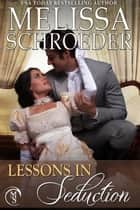 Lessons in Seduction ebook by Melissa Schroeder