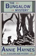 The Bungalow Mystery - A Golden Age Mystery ebook by