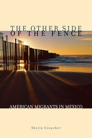 The Other Side of the Fence - American Migrants in Mexico ebook by Sheila Croucher